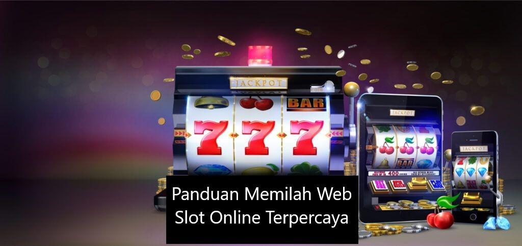 Panduan Memilah Web Slot Online Terpercaya